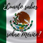 ¿Cuánto sabes sobre México?