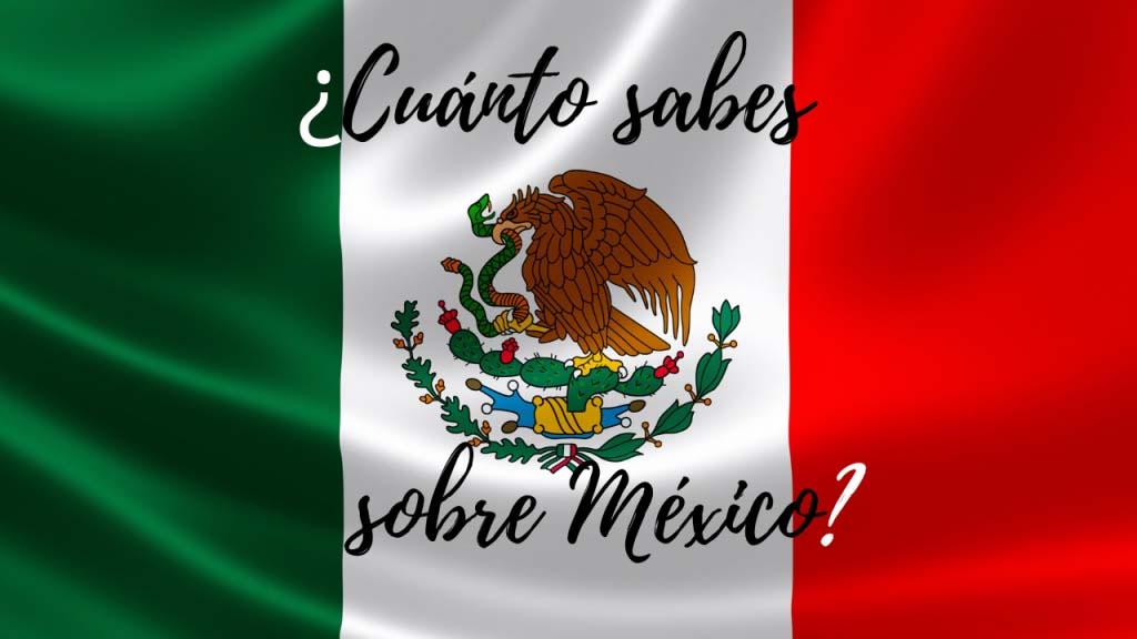 Trivial sobre México: ¿Cuánto sabes sobre México?